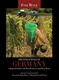 The Finest Wines of Germany: A Regional Guide to the Best Producers and Their Wines (Fine Wine Editions)