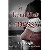 A Beautiful Mess ~ T.K. Leigh