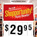 Shopportunity!: How to Be a Retail Revolutionary (       UNABRIDGED) by Kate Newlin Narrated by Kimberly Schraf
