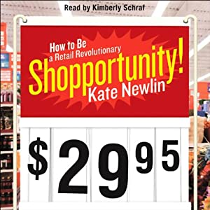 Shopportunity!: How to Be a Retail Revolutionary | [Kate Newlin]