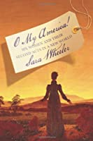 O My America!: Six Women and Their Second Acts in a New World