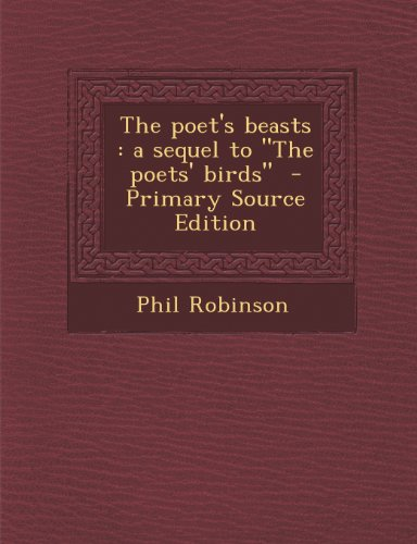 The Poet's Beasts: A Sequel to the Poets' Birds - Primary Source Edition
