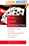 Play to Your Strengths: Stacking the Deck to Achieve Spectacular Results for Yourself and Others