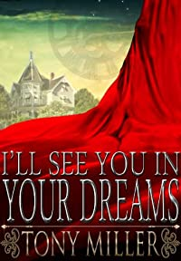 (FREE on 8/17) I'll See You In Your Dreams by Tony Miller - http://eBooksHabit.com