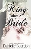 The King Takes A Bride (Royals Book 4)