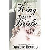 The King Takes A Bride (Royals Book 4) ~ Danielle Bourdon