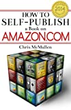 How to Self-Publish a Book on Amazon.com: Writing, Editing, Designing, Publishing, and Marketing
