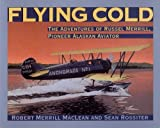 img - for Flying Cold: The Adventures of Russel Merrill, Pioneer Alaskan Aviator book / textbook / text book