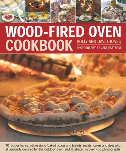 Download Wood-Fired Oven Cookbook: 70 recipes for incredible stone-baked pizzas and breads, roasts, cakes and desserts, all specially devised for the outdoor oven and illustrated in over 400 photographs