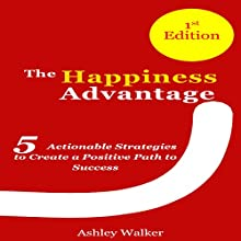 Happiness Bible: The Happiness Advantage: 5 Actionable Strategies to Create a Positive Path to Success (       UNABRIDGED) by Ashley Walker Narrated by Roy Lunel