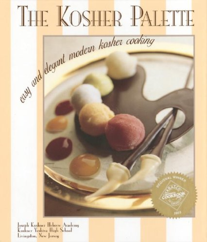 The Kosher Palette: Easy and Elegant Modern Kosher Cooking by Joseph Kushner Hebrew Academy