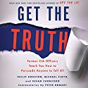 Get the Truth: Former CIA Officers Teach You How to Persuade Anyone to Tell All Hörbuch von Philip Houston, Michael Floyd, Susan Carnicero Gesprochen von: Jeff Gurner