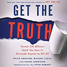 Get the Truth: Former CIA Officers Teach You How to Persuade Anyone to Tell All (       UNABRIDGED) by Philip Houston, Michael Floyd, Susan Carnicero Narrated by Jeff Gurner