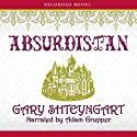 Absurdistan Audiobook by Gary Shteyngart Narrated by Adam Grupper