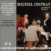 Contre-histoire de la philosophie 6.2: Les libertins baroques - De Gassendi à Spinoza   Michel Onfray