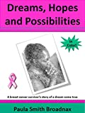 Dreams, Hopes and Possibilities (in color): a breast cancer survivors story of a dream come true!