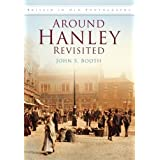 Around Hanley Revisited (Britain in Old Photographs (History Press))by John S. Booth