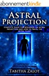 Astral Projection: The Complete Guide...