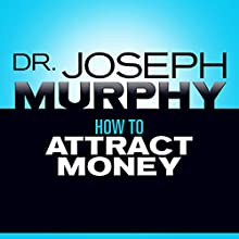How to Attract Money Audiobook by Dr. Joseph Murphy Narrated by Sean Pratt