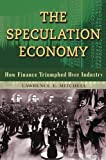 The Speculation Economy: How Finance Triumphed Over Industry