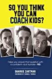 img - for So You Think You Can Coach Kids?: Helps you answer that question with a confident-but humble-yes! Learn the tricks of the trade and the significance of coaching youth sports book / textbook / text book