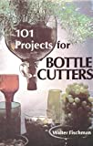101 projects for bottle cutters