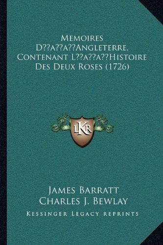 Memoires Dacentsa -A Centsangleterre, Contenant Lacentsa -A Memoires Dacentsa -A Centsangleterre, Contenant Lacentsa -A Centshistoire Des Deux Roses (1726) Centshistoire Des Deux Roses (1726)