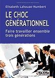 le choc générationnel , faire travailler ensemble trois générations Lahouze-Humbert, E, grand...