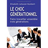 Le choc g�n�rationnel : Faire travailler ensemble trois g�n�rationspar Elisabeth Lahouze-Humbert
