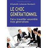 Le choc g�n�rationnel : Faire travailler ensemble trois g�n�rationspar Elisabeth Lahouze-Humbert