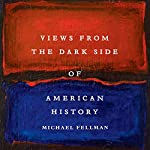 Views from the Dark Side of American History (Conflicting Worlds: New Dimensions of the American Civil War) | Michael Fellman
