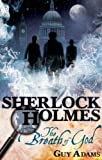 Guy Adams The Further Adventures of Sherlock Holmes: The Breath of God (Further Advent/Sherlock Holmes)
