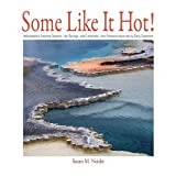 Search : Some Like It Hot! Yellowstone's Favorite Geysers, Hot Springs, and Fumaroles, with Personal Accounts by Early Explorers