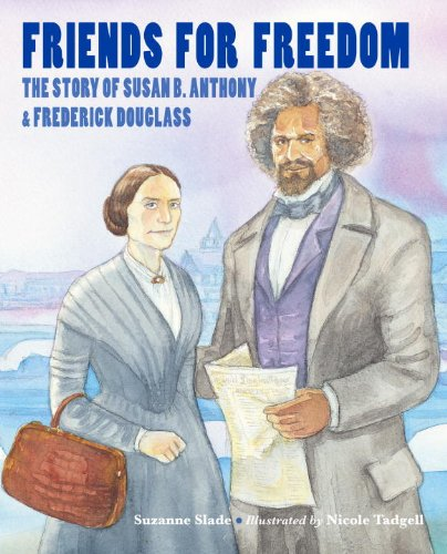 Friends for Freedom: The Story of Susan B. Anthony & Frederick Douglass PDF