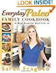 Everyday Paleo Family Cookbook: Real...