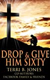 Drop & Give Him Sixty: Facebook Friends & Family Sixty Seconds Prayers