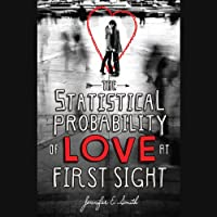 The Statistical Probability of Love at First Sight (       UNABRIDGED) by Jennifer E. Smith Narrated by Casey Holloway