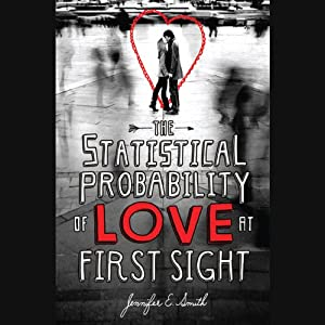 The Statistical Probability of Love at First Sight | [Jennifer E. Smith]