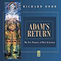 Adam's Return: The Five Promises of Male Spirituality Audiobook by Richard Rohr Narrated by Richard Rohr