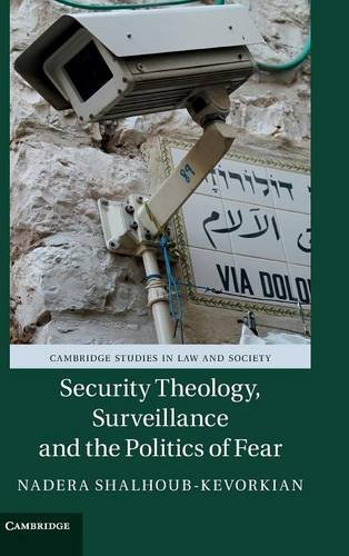 Security Theology, Surveillance and the Politics of Fear (Cambridge Studies in Law and Society)