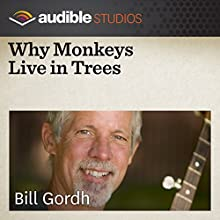 Why Monkeys Live in Trees: A West African Folktale  by Bill Gordh Narrated by Bill Gordh
