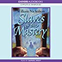 Slaves of the Mastery: Wind on Fire Trilogy, Book 2 (       UNABRIDGED) by William Nicholson Narrated by Samuel West