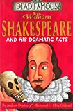 William Shakespeare and His Dramatic Acts (Dead Famous) (0439982693) by Donkin, Andrew