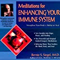 Meditations for Enhancing Your Immune System: Strengthen Your Body's Ability to Heal  by Bernie S. Siegel Narrated by Bernie S. Siegel