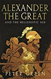Alexander the Great and the Hellenistic Age (0753824132) by Green, Peter