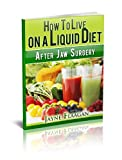 How to Live on a Liquid Diet After Jaw Surgery