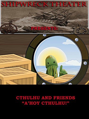 Shipwreck Theater Presents: Cthulhu and Friends (Episode 01)