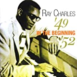 echange, troc Ray Charles - In The Beginning '49-'52