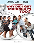 Tyler Perry's Why Did I Get Married Too? by…