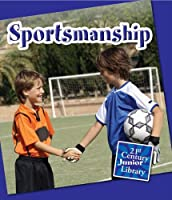 Sportsmanship (Character Education: 21st Century Junior Library)